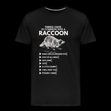 Things I Have In Common With A Raccoon - Men's Premium T-Shirt