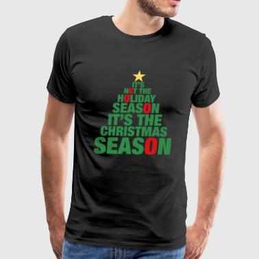 IT S NOT THE HOLIDAY SEASON IT S THE CHRISTMAS - Men's Premium T-Shirt
