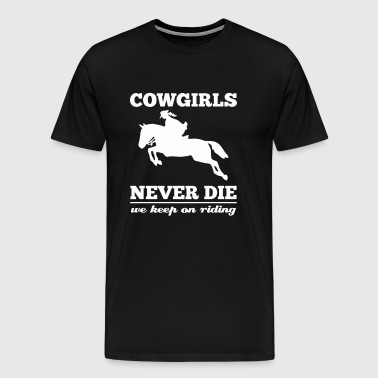 Cowgirls Never Die We Keep On Riding - Men's Premium T-Shirt