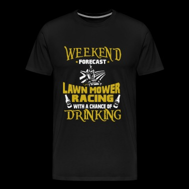 Weekend Forecast Lawn Mower Racing With Drinking - Men's Premium T-Shirt