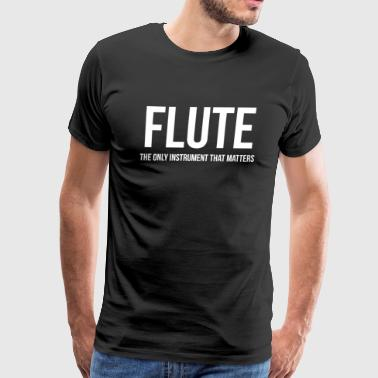 The Only Instrument That Matters Flute - Men's Premium T-Shirt