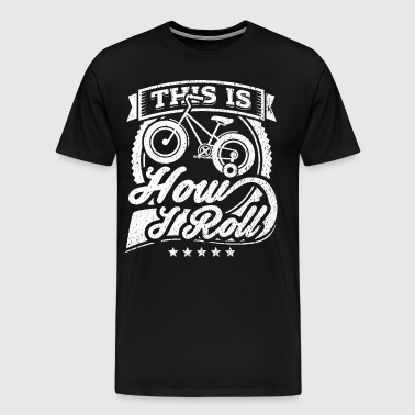 This Is How I Roll Funny Tricycle Shirt - Men's Premium T-Shirt
