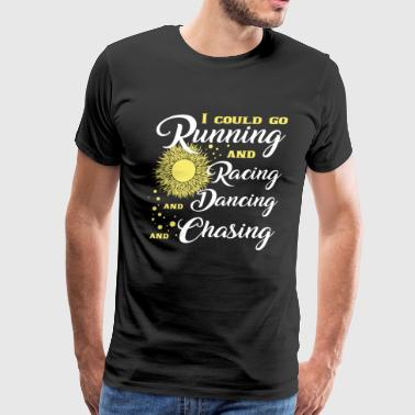 Running And Racing And Dancing And Chasing T Shirt - Men's Premium T-Shirt