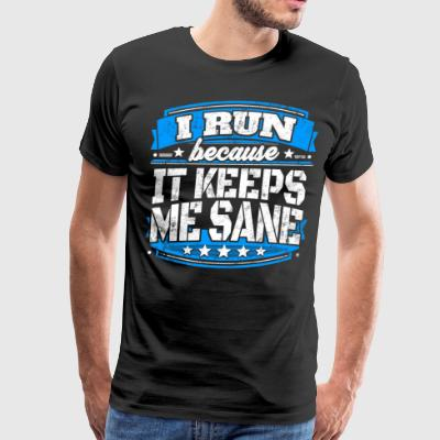 I Run Because It Keeps Me Sane Running T-shirt - Men's Premium T-Shirt