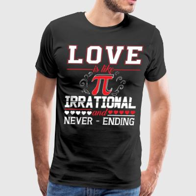 Love Is Like Pi Irrational And Never Ending TShirt - Men's Premium T-Shirt
