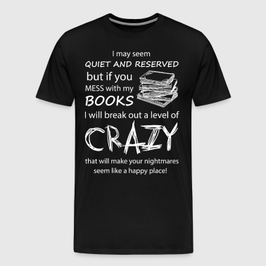 I may seem quiet and reserved - Men's Premium T-Shirt