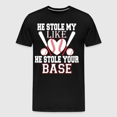 He Stole My Like He Stole Your Base T Shirt - Men's Premium T-Shirt