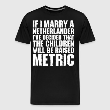 If I Marry A Netherlander - Men's Premium T-Shirt