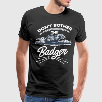 Don't Bother The Badger Shirts - Men's Premium T-Shirt