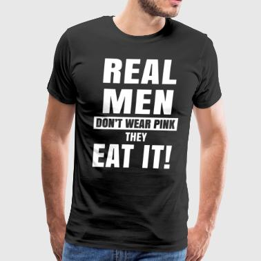 Real men don't wear pink they eat - Men's Premium T-Shirt