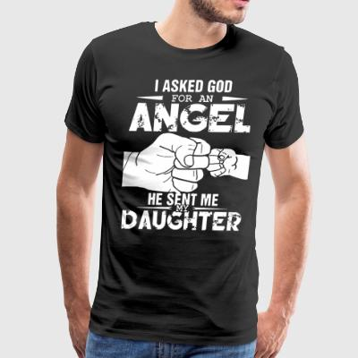 I asked god for an angel he sent me my daughter - Men's Premium T-Shirt
