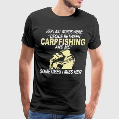 Her last words were decide between carp fishing an - Men's Premium T-Shirt