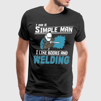 i am a simple man i like boobs and welding - Men's Premium T-Shirt