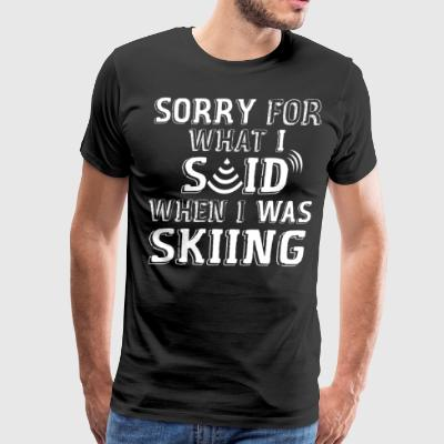 Sorry For What I Said When I Was Skiing - Men's Premium T-Shirt