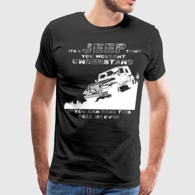 It's A Jeep Thing You Wouldn't Understand T Shirt - Men's Premium T-Shirt