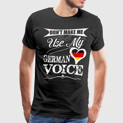 Don't make me use my german voice - Men's Premium T-Shirt