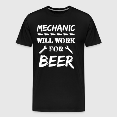 Mechanic Will Work For Beer Shirt - Men's Premium T-Shirt