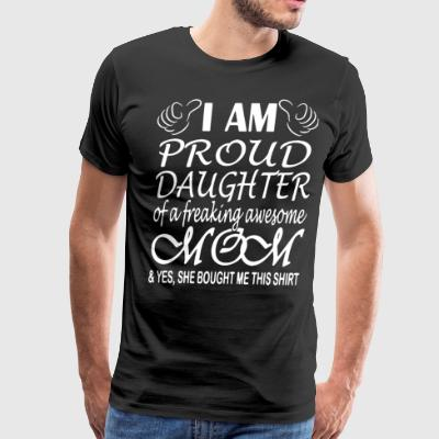 i am proud daughter of a freaking awesome mom yes - Men's Premium T-Shirt