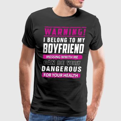 Warning i belong to my boyfriend messing wwith me - Men's Premium T-Shirt