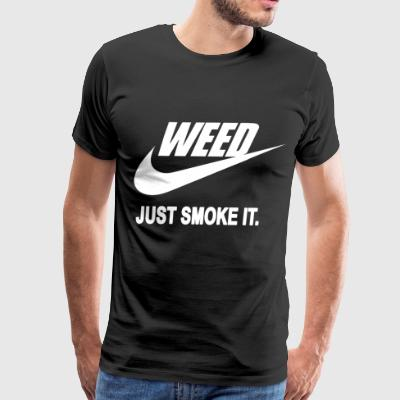 Weed Just Smoke It - Men's Premium T-Shirt