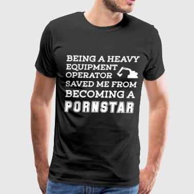 Being a heavy equipment operator saved me from bec - Men's Premium T-Shirt