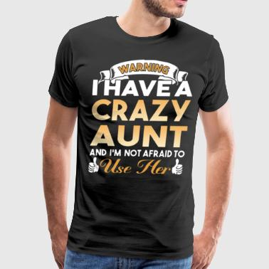 Warning i have a crazy aunt and i'm not afraid to - Men's Premium T-Shirt