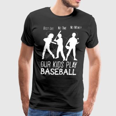 Best life no time no money our kids play baseball - Men's Premium T-Shirt
