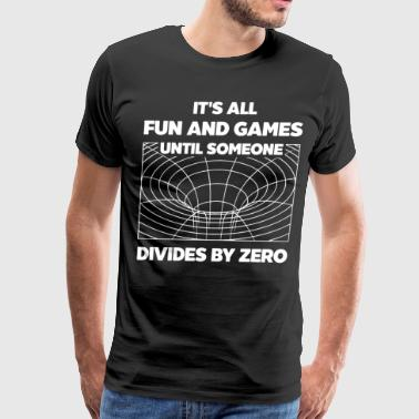 It's all fun and games until someone divides by ze - Men's Premium T-Shirt