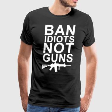 Ban Idiots Not Guns 2nd Amendment Funny Gun - Men's Premium T-Shirt