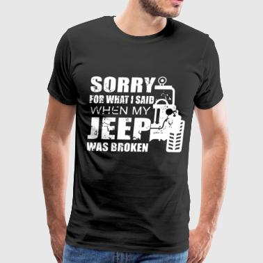 Sorry for what i said when my jeep was broken - Men's Premium T-Shirt
