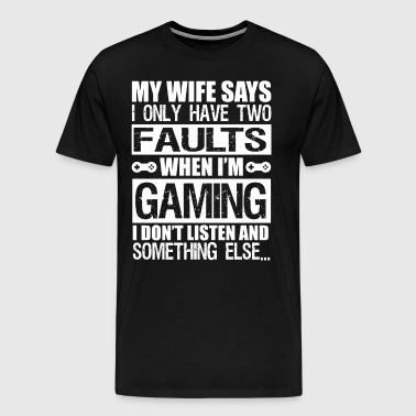 My wife says i only have two faults when i'm gamin - Men's Premium T-Shirt