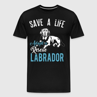 Save A Life, Adopt A Rescue Labrador - Men's Premium T-Shirt