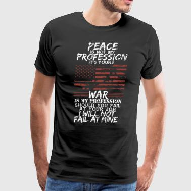 Peace is not profession it's yours war is my profe - Men's Premium T-Shirt