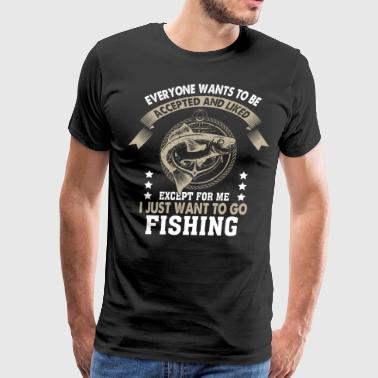 I Just Want To Go Fishing T Shirt - Men's Premium T-Shirt