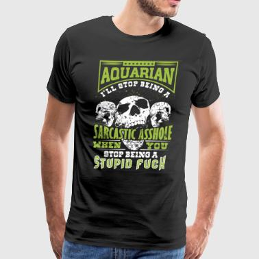 aquarian I will stop being a sarcastic asshole whe - Men's Premium T-Shirt