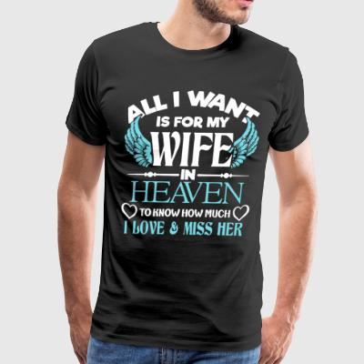 All i want is for my wife in heaven to know how mu - Men's Premium T-Shirt