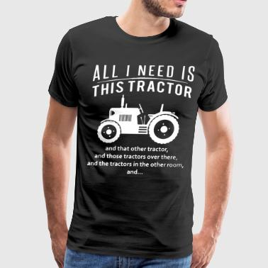 All i need is this tractor and that other tractor - Men's Premium T-Shirt