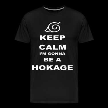 Keep Calm I m Gonna Be Hokage Anime Naruto Inspire - Men's Premium T-Shirt