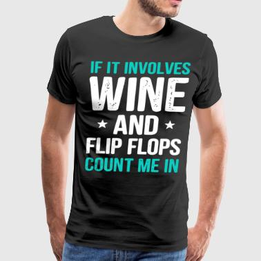If it involves wine and flip flops count me in tee - Men's Premium T-Shirt