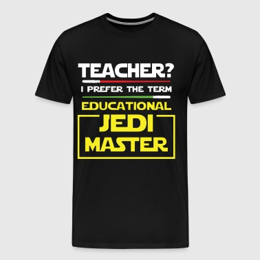 teacher i prefer the term educational jedi master - Men's Premium T-Shirt