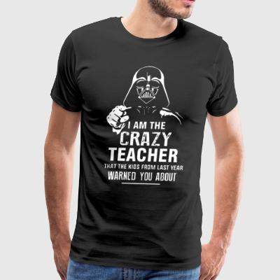 i am the crazy teacher that the kids from last yea - Men's Premium T-Shirt