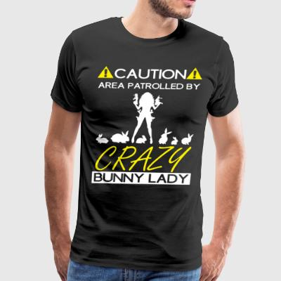 Caution Area patrolled by Crazy Bunny Lady t-shirt - Men's Premium T-Shirt