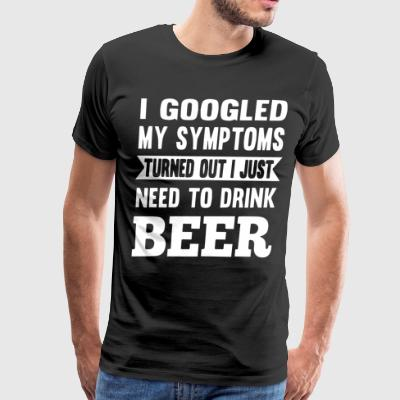 I googled my symptoms turned out i just need to dr - Men's Premium T-Shirt