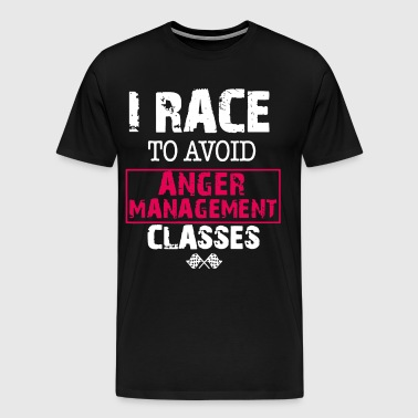 I Race To Avoid Anger Management Classes t-shirts - Men's Premium T-Shirt