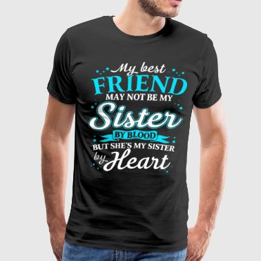 my best friend may not be my sister by blood but s - Men's Premium T-Shirt