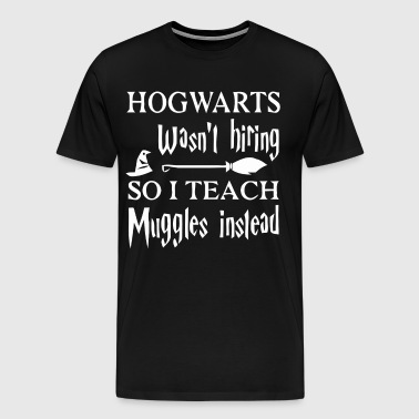 Hogwarts wasn't hiring So I teach muggles insleed - Men's Premium T-Shirt
