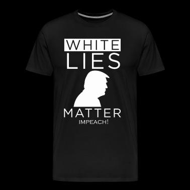 White lies matter impeach shirt - Men's Premium T-Shirt