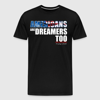 Americans Are Dreamers Too, Trump 2020 - Men's Premium T-Shirt