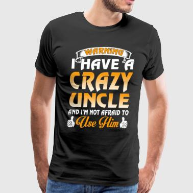 Warning I have a crazy Uncle - Men's Premium T-Shirt