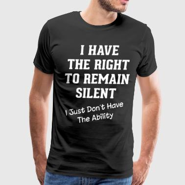 I have the right to remain silent - Men's Premium T-Shirt